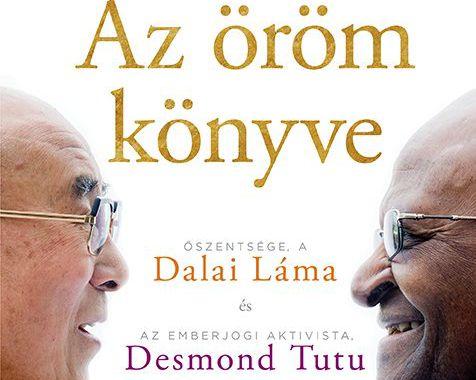 Douglas Abrams: Az öröm könyve (Őszentsége a Dalai Láma és az emberjogi aktivista Desmond Tutu érsek beszélgetése)