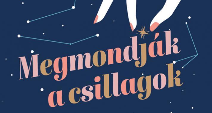 Megmondják a csillagok - Bűbájos romantikus történet Jojo Moyes és Marian Keyes rajongóinak