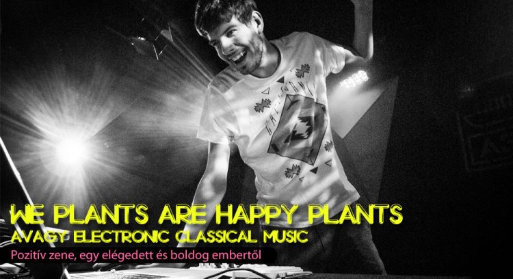 We Plants Are Happy Plants, avagy Electronic Classical Music