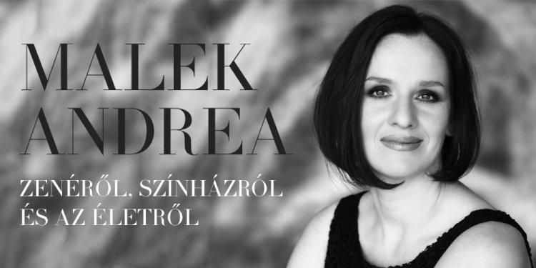 Malek Andrea zenéről, színházról és az életről